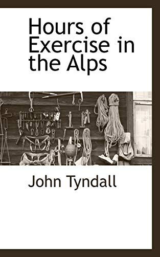 Hours of Exercise in the Alps: John Tyndall