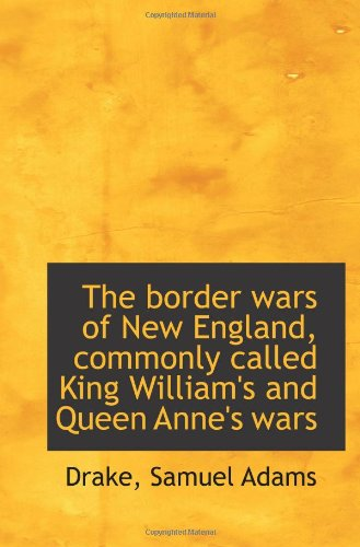 9781113142498: The border wars of New England, commonly called King William's and Queen Anne's wars