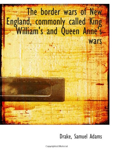 9781113142504: The border wars of New England, commonly called King William's and Queen Anne's wars