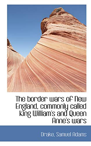 9781113142535: The border wars of New England, commonly called King William's and Queen Anne's wars