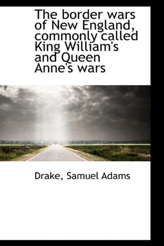 9781113142559: The border wars of New England, commonly called King William's and Queen Anne's wars