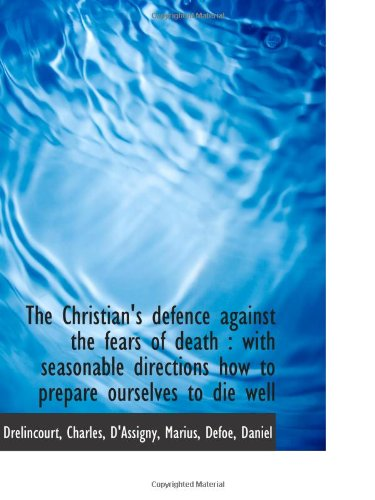 9781113145123: The Christian's defence against the fears of death : with seasonable directions how to prepare ourse