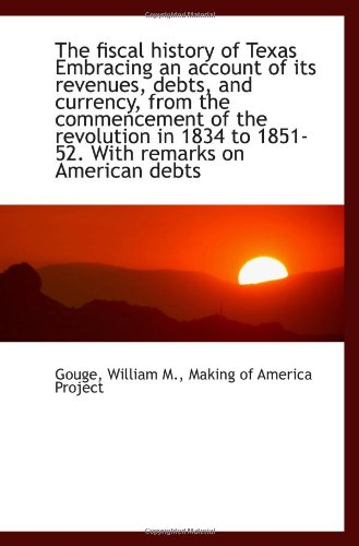 9781113151544: The fiscal history of Texas Embracing an account of its revenues, debts, and currency, from the comm