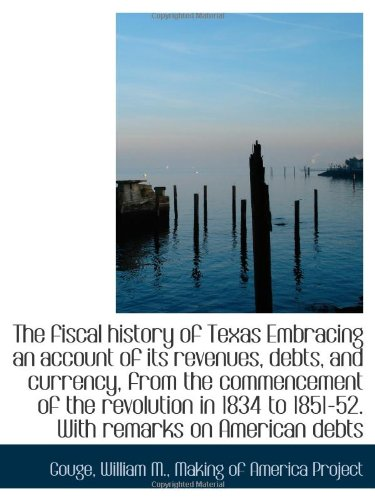 9781113151551: The fiscal history of Texas Embracing an account of its revenues, debts, and currency, from the comm