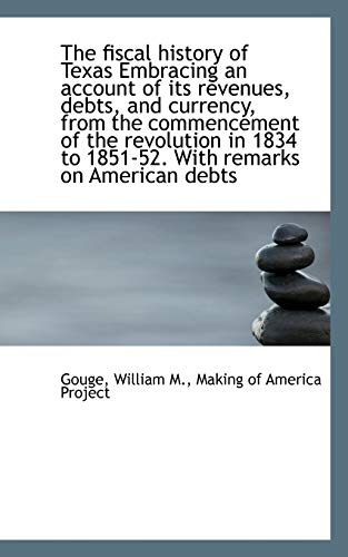 9781113151575: The Fiscal History of Texas Embracing an Account of Its Revenues, Debts, and Currency, from the Comm