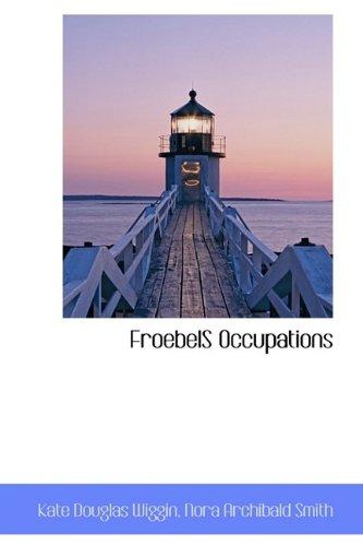 FroebelS Occupations (9781113152213) by Kate Douglas Wiggin