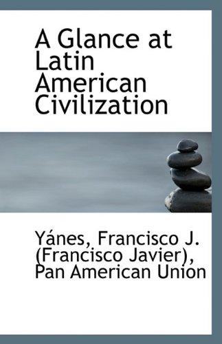 A Glance at Latin American Civilization (Paperback): Yanes Francisco J
