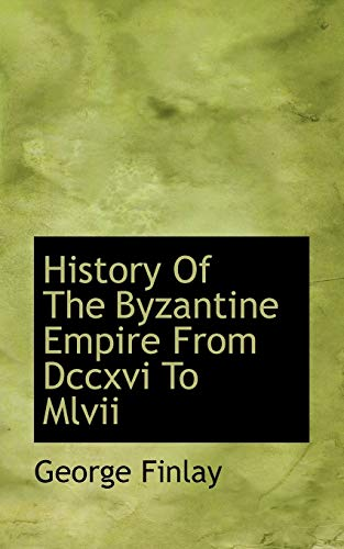 History Of The Byzantine Empire From Dccxvi To Mlvii: Finlay, George