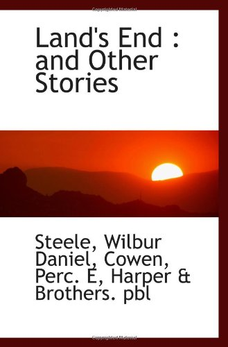 Land's End : and Other Stories: Steele, Wilbur Daniel