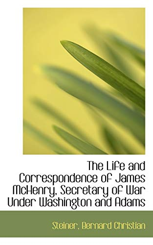 The Life and Correspondence of James McHenry,: Steiner Bernard Christian