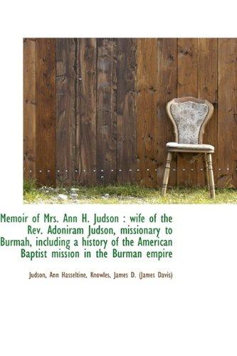 Memoir of Mrs. Ann H. Judson: wife: Hasseltine, Judson Ann