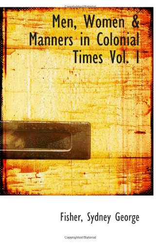 9781113162052: Men, Women & Manners in Colonial Times Vol. I