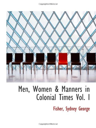 9781113162076: Men, Women & Manners in Colonial Times Vol. I