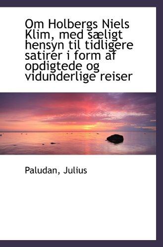 9781113164643: Om Holbergs Niels Klim, med sæligt hensyn til tidligere satirer i form af opdigtede og vidunderlige (Danish Edition)