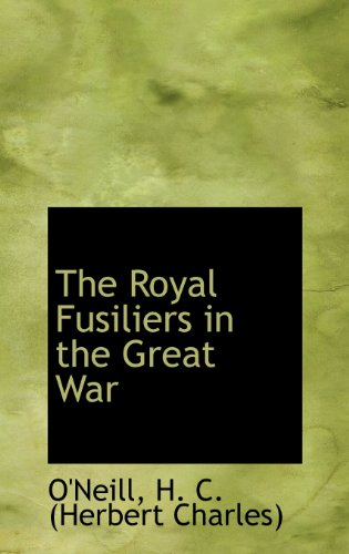 The Royal Fusiliers in the Great War: H. C. (Herbert Charles), O'Neill