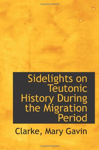 9781113171207: Sidelights on Teutonic History During the Migration Period