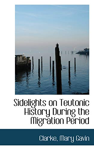 9781113171238: Sidelights on Teutonic History During the Migration Period