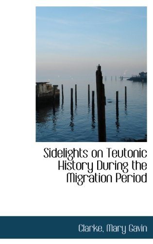 9781113171252: Sidelights on Teutonic History During the Migration Period