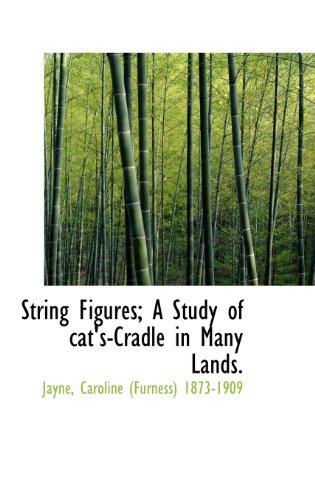 String Figures; A Study of cat's-Cradle in: Caroline (Furness) 1873-1909,