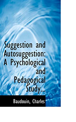 Suggestion and Autosuggestion: A Psychological and Pedagogical: Charles, Baudouin