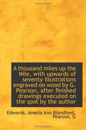 9781113175953: A thousand miles up the Nile, with upwards of seventy illustrations engraved on wood by G. Pearson,