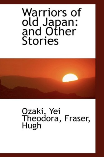 9781113177537: Warriors of old Japan: and Other Stories