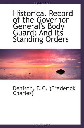 9781113188519: Historical Record of the Governor General's Body Guard: And Its Standing Orders
