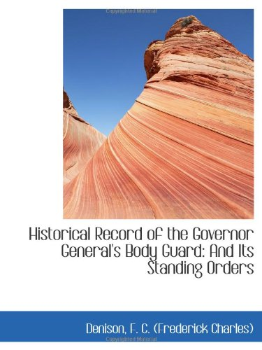 9781113188526: Historical Record of the Governor General's Body Guard: And Its Standing Orders