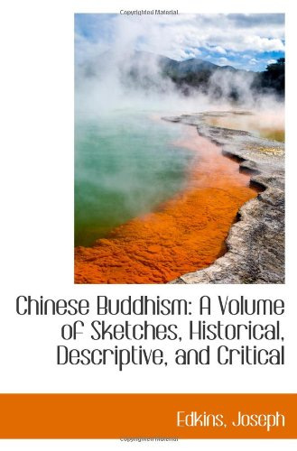 Chinese Buddhism: A Volume of Sketches, Historical, Descriptive, and Critical: Edkins, Joseph