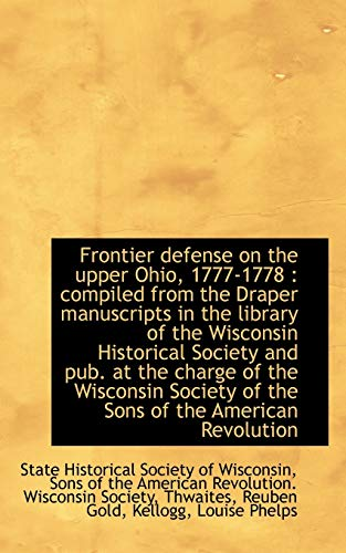 Frontier Defense on the Upper Ohio, 1777-1778: State Historical Society
