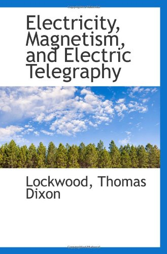 9781113195555: Electricity, Magnetism, and Electric Telegraphy