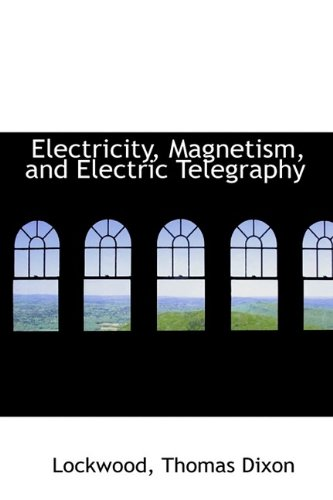9781113195586: Electricity, Magnetism, and Electric Telegraphy