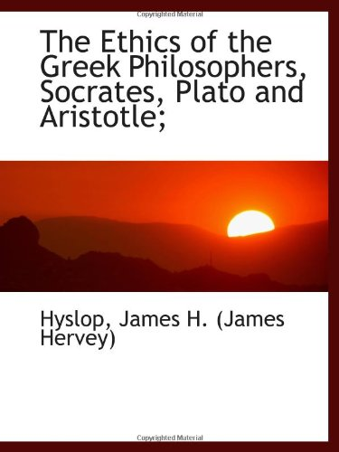9781113196811: The Ethics of the Greek Philosophers, Socrates, Plato and Aristotle;