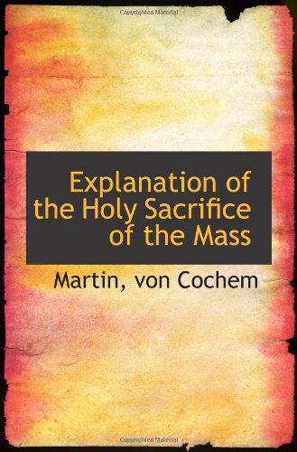 9781113197047: Explanation of the Holy Sacrifice of the Mass