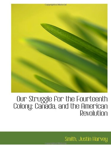 9781113198099: Our Struggle for the Fourteenth Colony: Canada, and the American Revolution