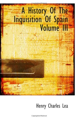 9781113201638: A History Of The Inquisition Of Spain Volume III