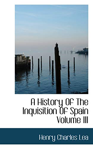 9781113201676: A History Of The Inquisition Of Spain Volume III