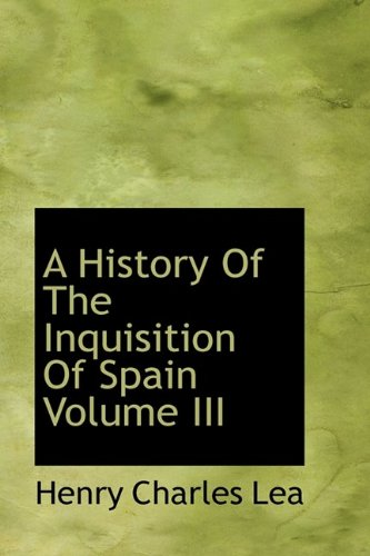9781113201690: A History Of The Inquisition Of Spain Volume III