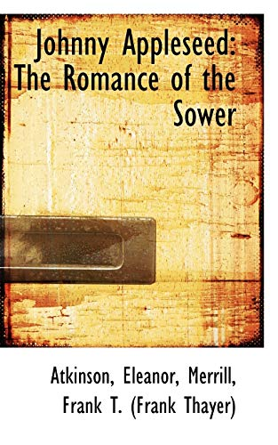 Johnny Appleseed: The Romance of the Sower: Atkinson Eleanor