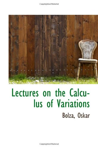 Lectures on the Calculus of Variations: Oskar, Bolza,