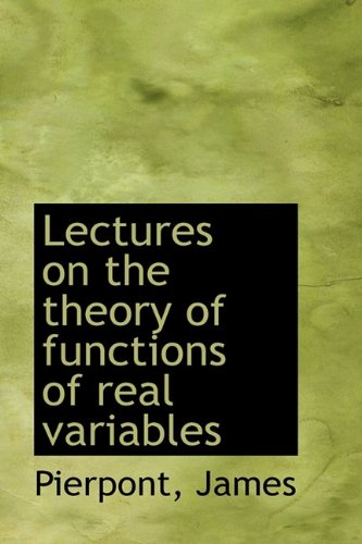 Lectures on the theory of functions of real variables: Pierpont James