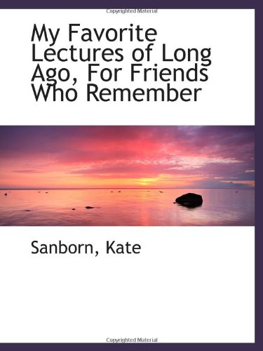 9781113209153: My Favorite Lectures of Long Ago, For Friends Who Remember
