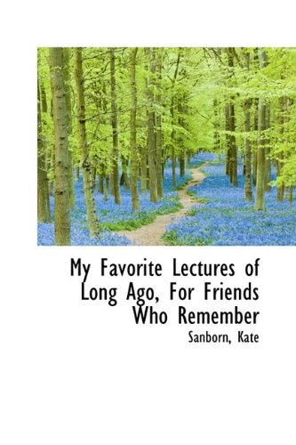 9781113209184: My Favorite Lectures of Long Ago, For Friends Who Remember