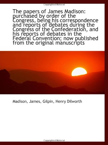 9781113211583: The papers of James Madison: purchased by order of the Congress, being his correspondence and report