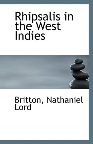 Rhipsalis in the West Indies (Paperback): Britton Nathaniel Lord