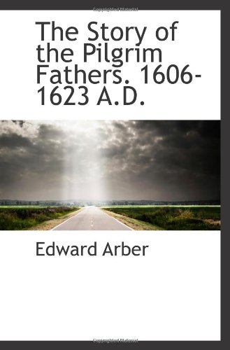 9781113217806: The Story of the Pilgrim Fathers. 1606-1623 A.D.