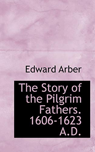 9781113217837: The Story of the Pilgrim Fathers. 1606-1623 A.D.