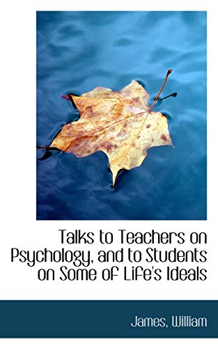 9781113219022: Talks to Teachers on Psychology, and to Students on Some of Life's Ideals