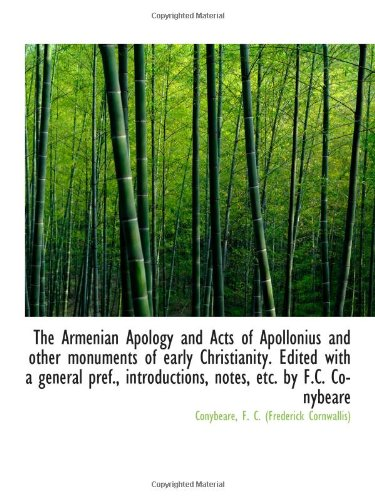 9781113219459: The Armenian Apology and Acts of Apollonius and other monuments of early Christianity. Edited with a