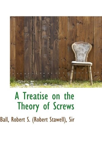 A Treatise on the Theory of Screws: Ball